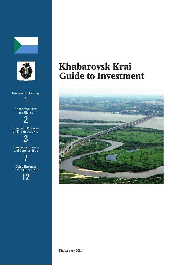 Khabarovsk Krai Guide toInvestment Khabarovsk 2012 Governor's Greeting 1 Khabarovsk Krai at a Glance 2 Economic Potential...