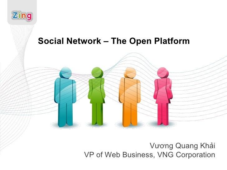 Social Network – The Open Platform Vương Quang Khải VP of Web Business, VNG Corporation