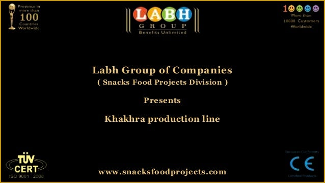 Labh Group of Companies( Snacks Food Projects Division )PresentsKhakhra production linewww.snacksfoodprojects.com