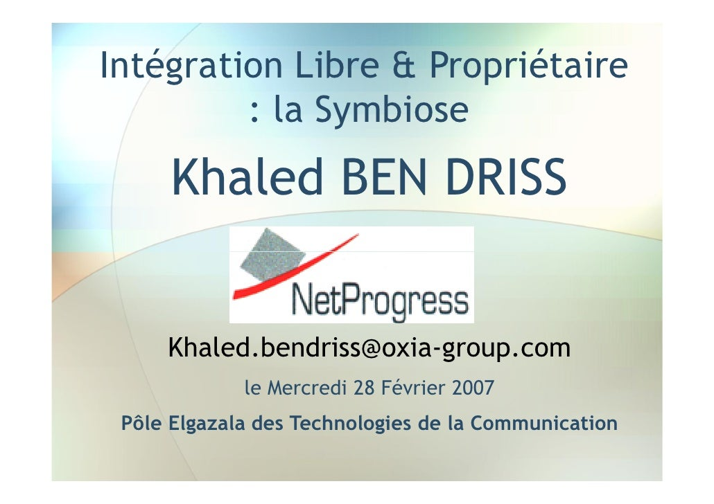 Intégration Libre & Propriétaire          : la Symbiose      Khaled BEN DRISS        Khaled.bendriss@oxia-group.com       ...