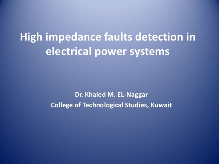 High impedance faults detection in electrical power systems <br />Dr. Khaled M. EL-Naggar<br />College of Technological St...