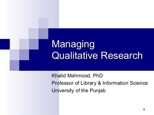 ManagingQualitative ResearchKhalid Mahmood, PhDProfessor of Library & Information ScienceUniversity of the Punjab         ...