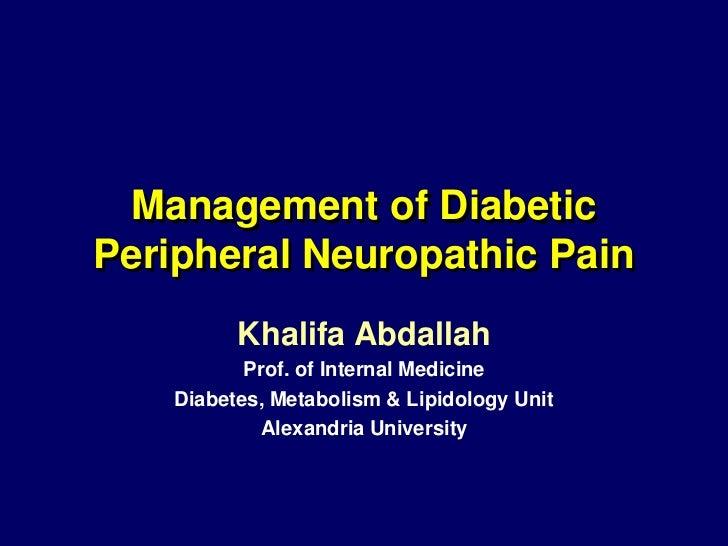 Management of DiabeticPeripheral Neuropathic Pain          Khalifa Abdallah           Prof. of Internal Medicine    Diabet...