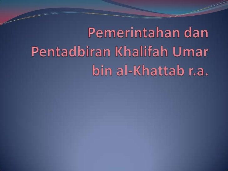 Khalifah Umar bin al-Khattab r.a Khalifah Umar telah dicalonkan oleh Khalifah Abu  Bakar dengan persetujuan para sahabat....