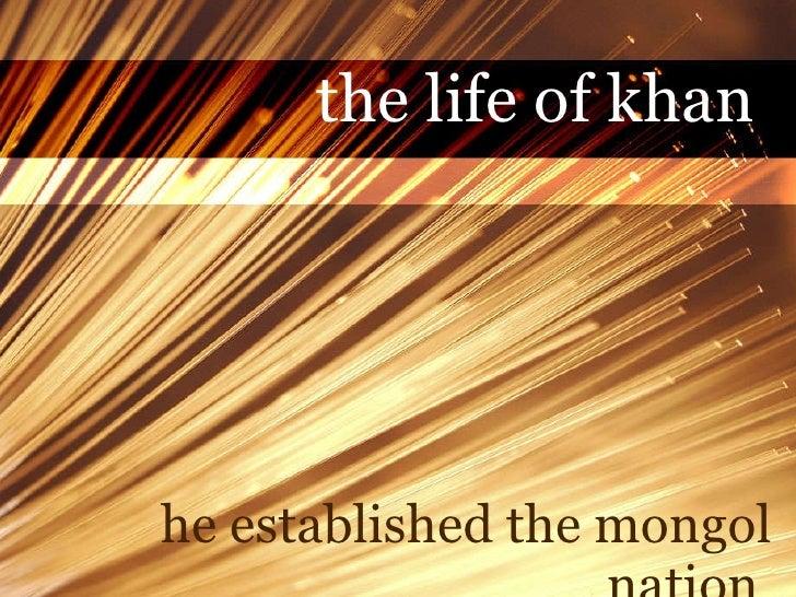 he established the mongol nation  the life of khan