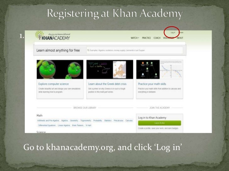 1. Go to khanacademy.org, and click 'Log in'