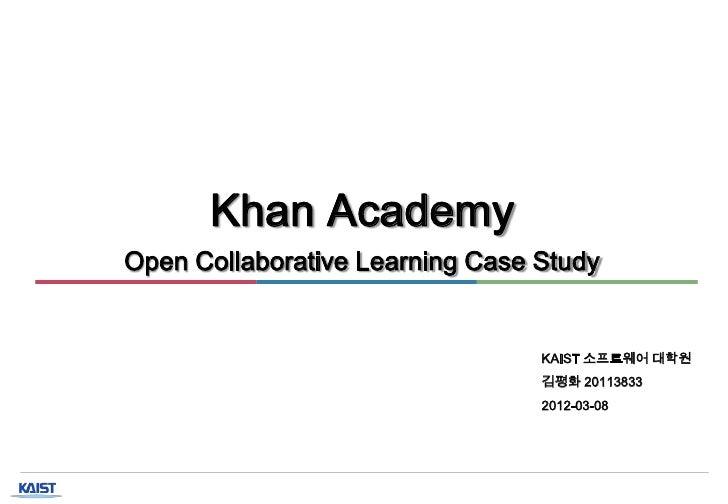 Khan AcademyOpen Collaborative Learning Case Study                                KAIST   소프트웨어 대학원                      ...