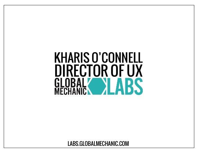 KHARIS O'CONNELLDIRECTOR OF UXLABS.GLOBALMECHANIC.COM