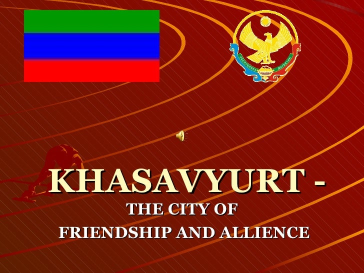 KHASAVYURT  -  THE CITY OF FRIENDSHIP AND ALLIENCE