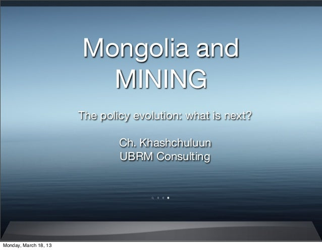 Mongolia and                         MINING                       The policy evolution: what is next?                     ...