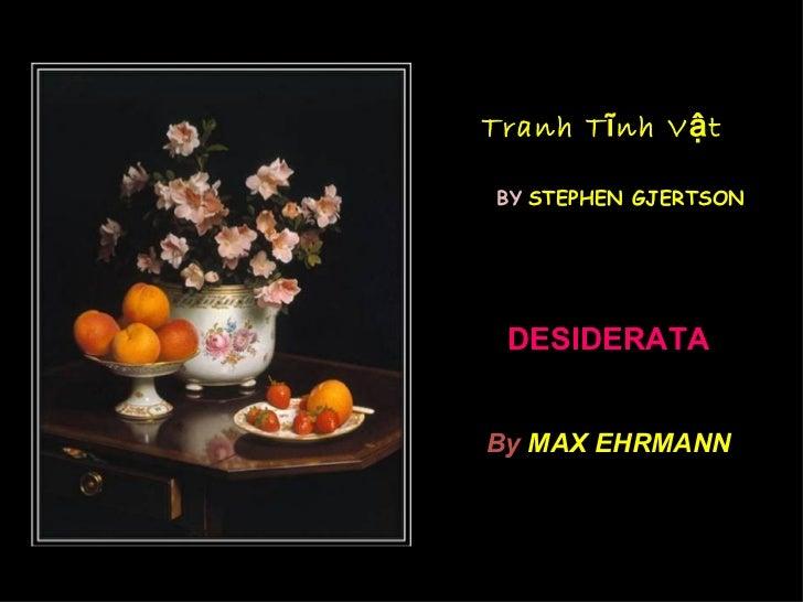 Tranh Tĩnh Vật BY   STEPHEN GJERTSON DESIDERATA By  MAX EHRMANN