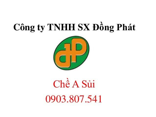 Công ty TNHH SX Đồng Phát  Chề A Sủi 0903.807.541