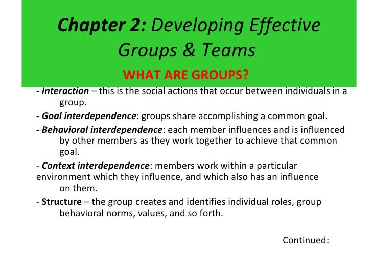 Chapter 2:  Developing Effective Groups & Teams  <ul><li>WHAT ARE GROUPS? </li></ul><ul><li>-   Interaction  – this is the...