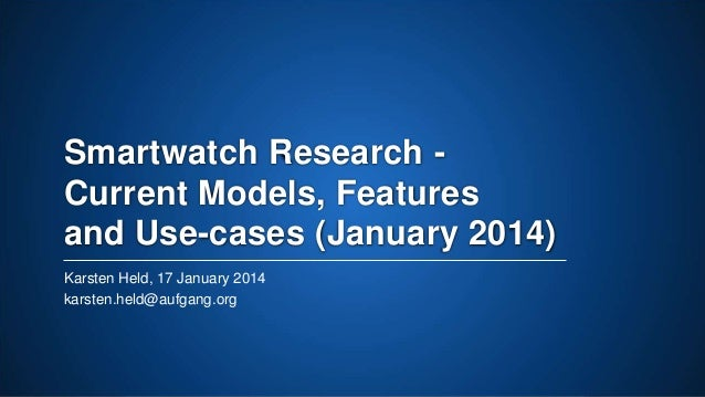 Smartwatch Research Current Models, Features and Use-cases (January 2014) Karsten Held, 17 January 2014 karsten.held@aufga...