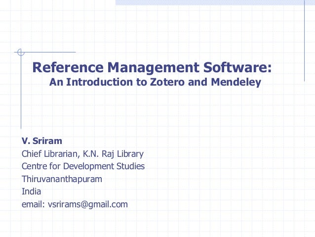 Reference Management Software: An Introduction to Zotero and Mendeley  V. Sriram Chief Librarian, K.N. Raj Library Centre ...