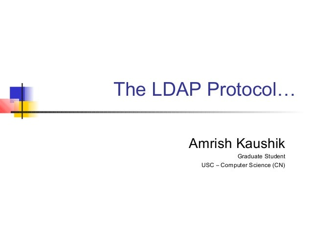 The LDAP Protocol…Amrish KaushikGraduate StudentUSC – Computer Science (CN)