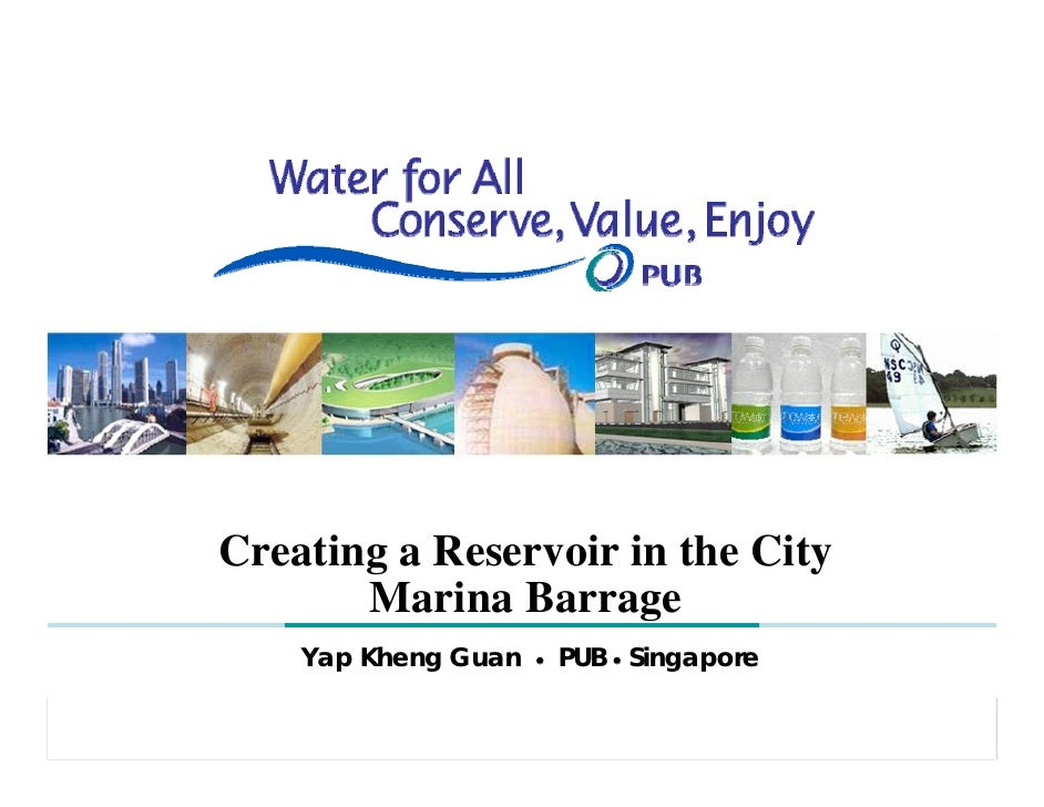 Creating a Reservoir in the City        Marina Barrage     Yap Kheng Guan   ●   PUB ● Singapore                           ...