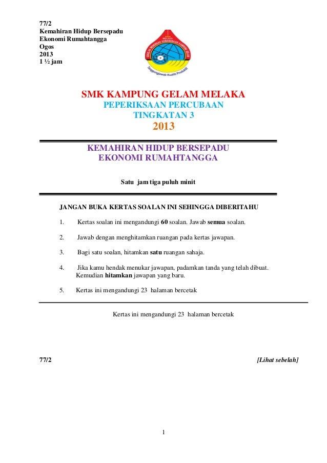 1 77/2 Kemahiran Hidup Bersepadu Ekonomi Rumahtangga Ogos 2013 1 ½ jam SMK KAMPUNG GELAM MELAKA PEPERIKSAAN PERCUBAAN TING...