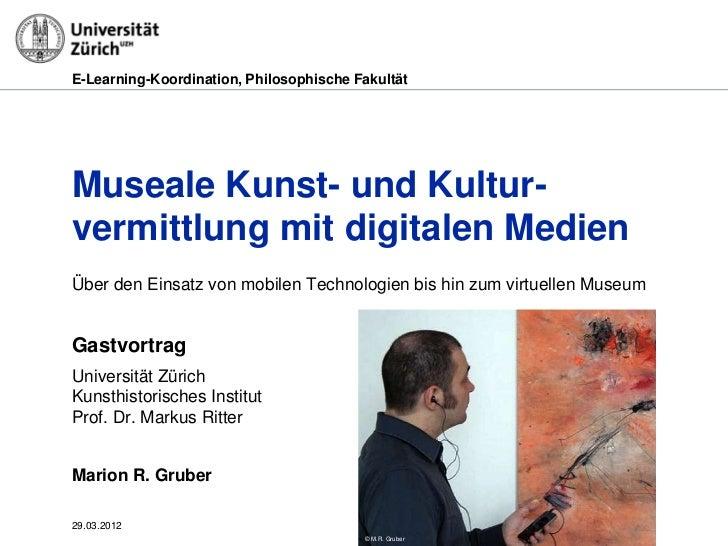 Museale Kunst- und Kulturvermittlung mit digitalen Medien. Über den Einsatz von mobilen Technologien bis hin zum virtuellen Museum