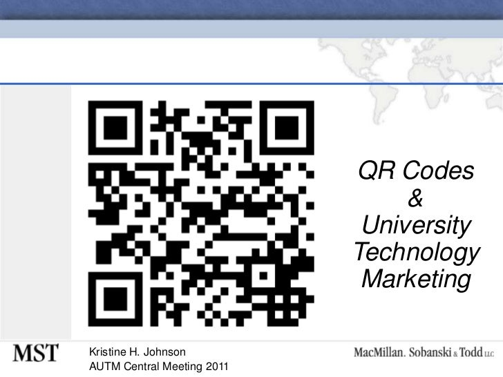 QR Codes &University Technology Marketing<br />Kristine H. Johnson<br />AUTM Central Meeting 2011<br />