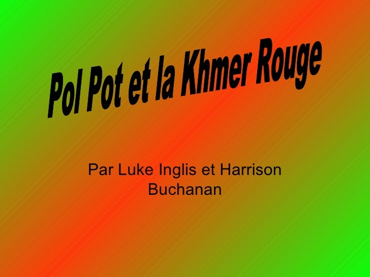 Par Luke Inglis et Harrison Buchanan Pol Pot et la Khmer Rouge