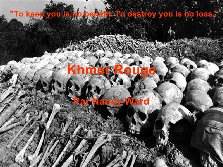 """Khmer Rouge Par Nancy Ward """"To keep you is no benefit. To destroy you is no loss."""""""
