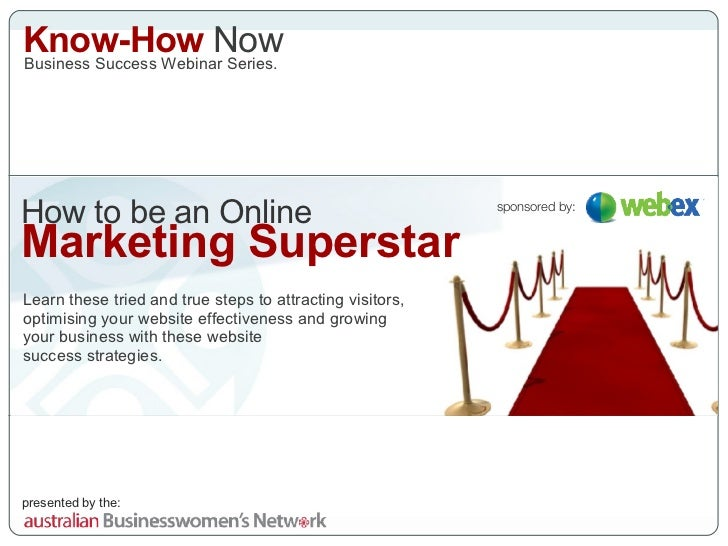 How to   be an Online Marketing Superstar Learn these tried and true steps to attracting visitors, optimising your website...