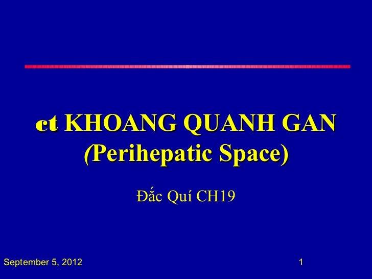 ct KHOANG QUANH GAN          (Perihepatic Space)                    Đắc Quí CH19September 5, 2012                  1