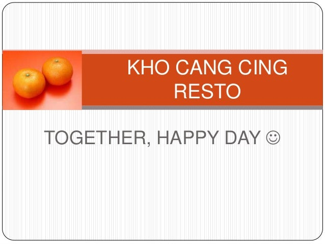 TOGETHER, HAPPY DAY  KHO CANG CING RESTO