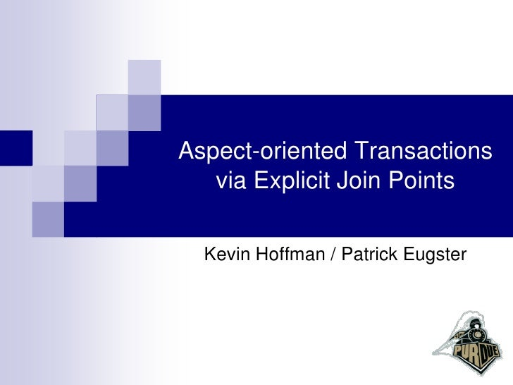 Aspect-oriented Transactions    via Explicit Join Points    Kevin Hoffman / Patrick Eugster