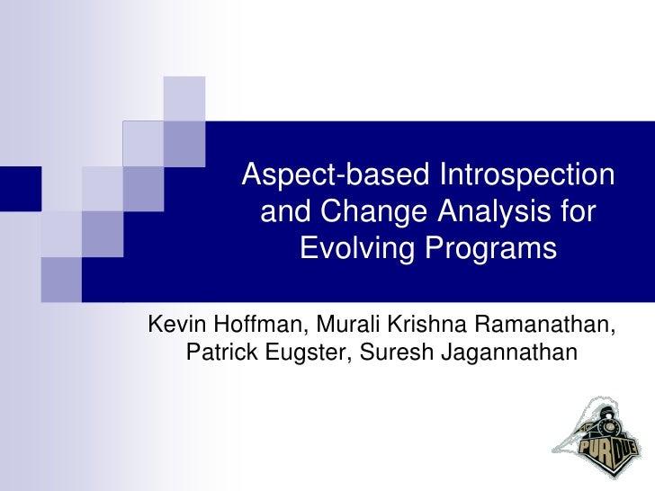 Aspect-based Introspection          and Change Analysis for            Evolving Programs  Kevin Hoffman, Murali Krishna Ra...
