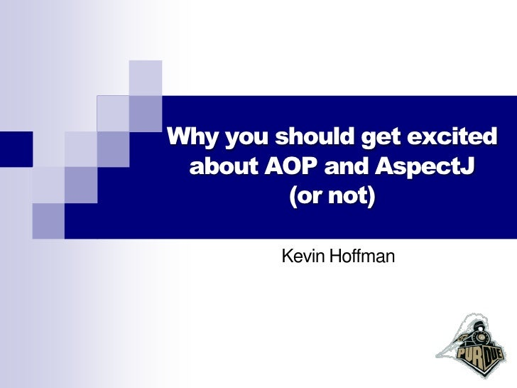 Why you should get excited  about AOP and AspectJ          (or not)          Kevin Hoffman