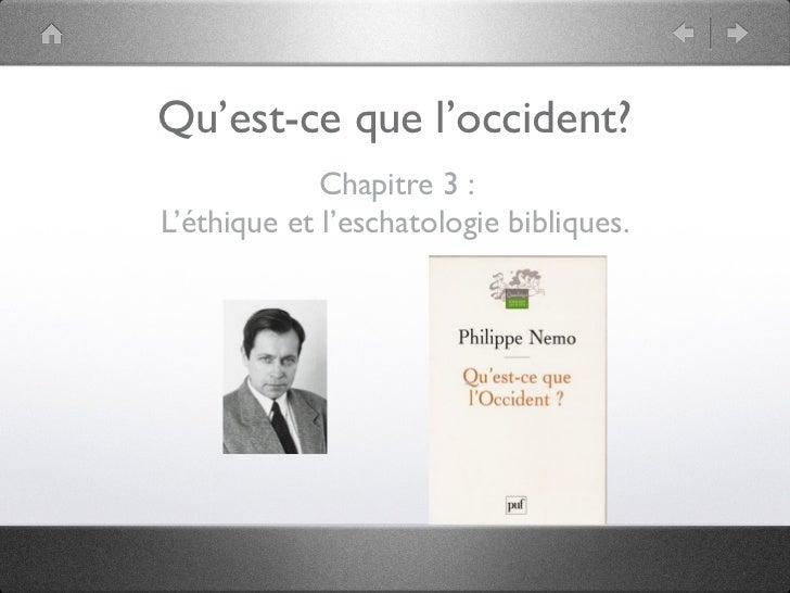 Qu'est-ce que l'occident?              Chapitre 3 : L'éthique et l'eschatologie bibliques.