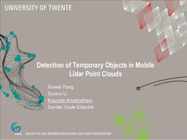 Detection of Temporary Objects in Mobile Lidar Point Clouds Xinwei Fang Guorui Li Kourosh Khoshelham Sander Oude Elberink