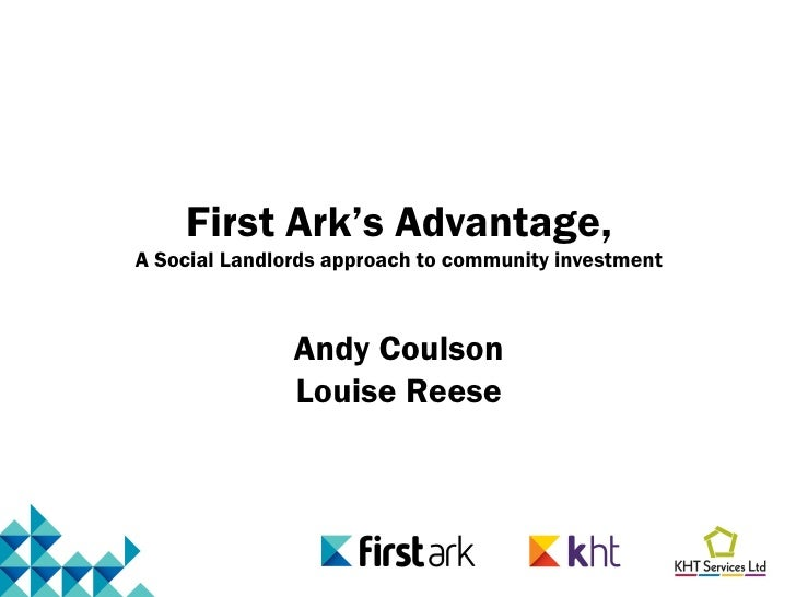 First Ark's Advantage,A Social Landlords approach to community investment               Andy Coulson               Louise ...