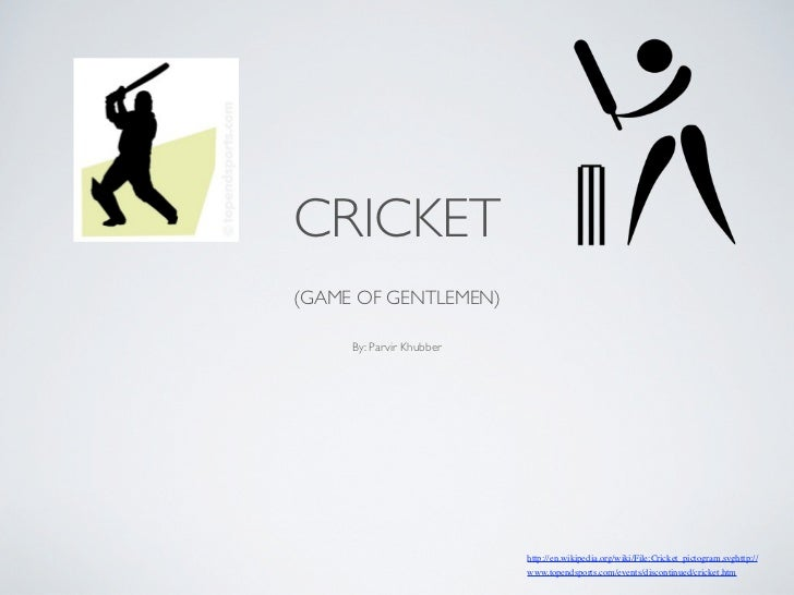 CRICKET(GAME OF GENTLEMEN)     By: Parvir Khubber                          http://en.wikipedia.org/wiki/File:Cricket_picto...