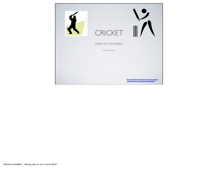 CRICKET                                                        (GAME OF GENTLEMEN)                                        ...