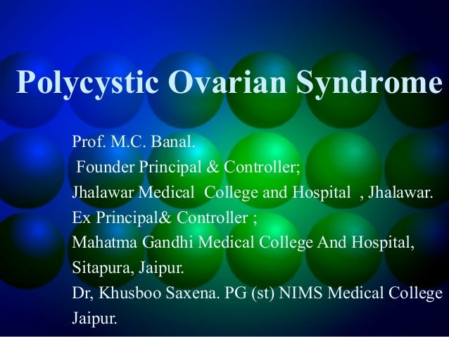 Polycystic Ovarian Syndrome Prof. M.C. Banal. Founder Principal & Controller; Jhalawar Medical College and Hospital , Jhal...