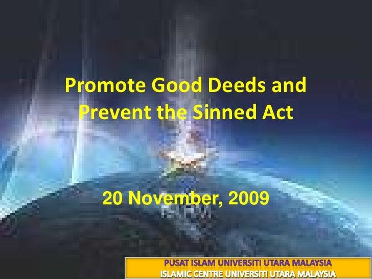 Promote Good Deeds and Prevent the Sinned Act<br />3 ذوالحجة 1430 هـ<br />20 November, 2009<br />PUSAT ISLAM UNIVERSITI UT...