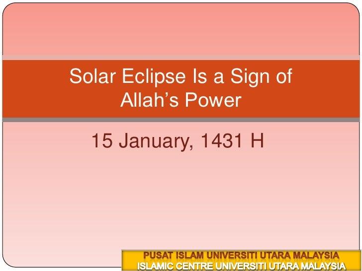 15 January, 1431 H<br />٢٥ محرم ١٤٣١هــ<br />Solar Eclipse Is a Sign of Allah's Power<br />PUSAT ISLAM UNIVERSITI UTARA MA...