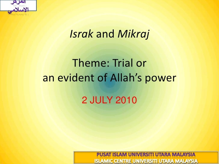 Israkand Mikraj(الإِسْرَاءُ وَالمِعْرَاجُ)Theme: Trial or an evident of Allah's power<br />2 JULY 2010<br />19 رجب 1431هــ...