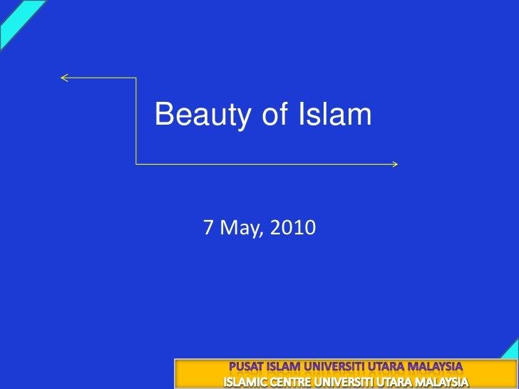 Beauty of Islam<br />22 جماد الأول 1431هـ<br />7 May, 2010<br />PUSAT ISLAM UNIVERSITI UTARA MALAYSIA<br />ISLAMIC CENTRE ...