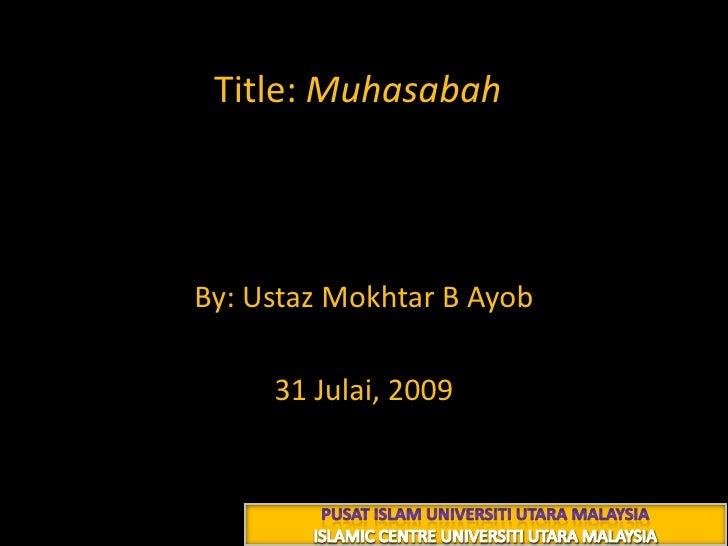 Title: Muhasabah محـــاسبة<br />By: Ustaz Mokhtar B Ayob<br />9 شعبان 1430 هـ<br />31 Julai, 2009<br />PUSAT ISLAM UNIVERS...