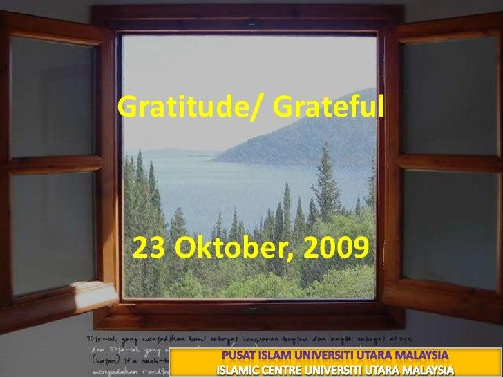 الشُّــــكْرُGratitude/ Grateful<br />4 ذوالقعدة 1430 هـ<br />23 Oktober, 2009<br />PUSAT ISLAM UNIVERSITI UTARA MALAYSIA<...