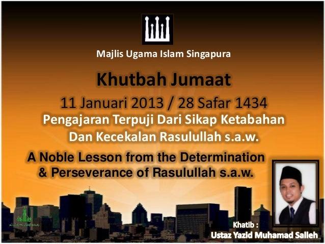 Majlis Ugama Islam Singapura          Khutbah Jumaat     11 Januari 2013 / 28 Safar 1434  Pengajaran Terpuji Dari Sikap Ke...