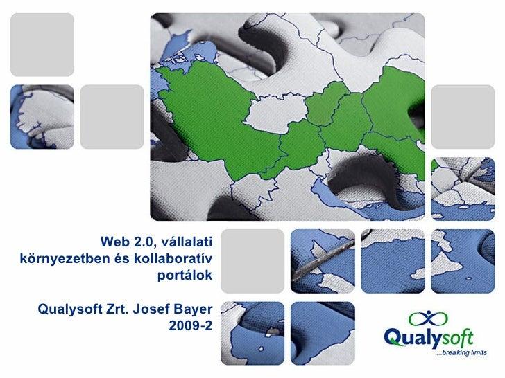 Web 2.0, vállalati környezetben és kollaboratív portálok Qualysoft Zrt. Josef Bayer 2009-2
