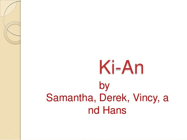 Ki-An          bySamantha, Derek, Vincy, a       nd Hans