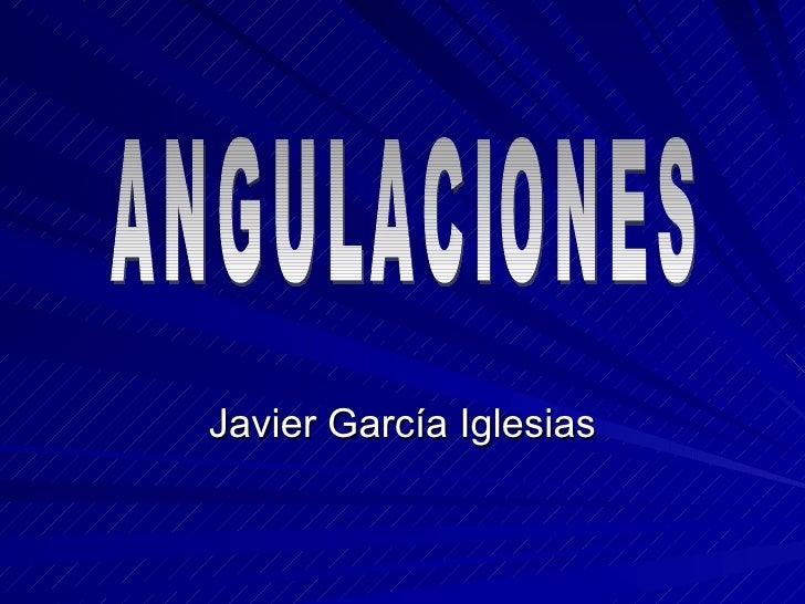Javier García Iglesias ANGULACIONES