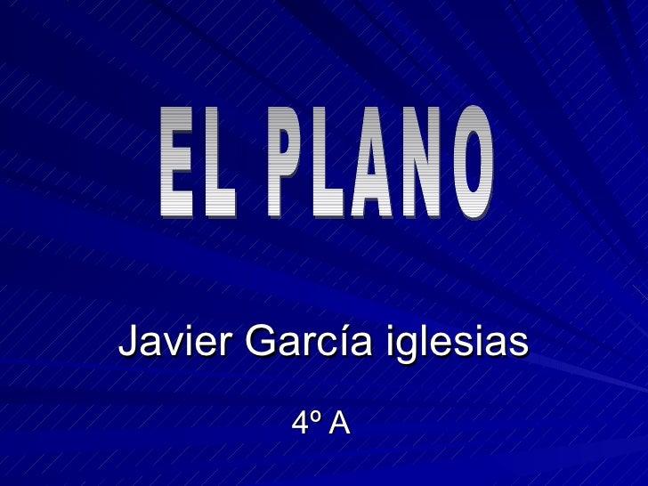 Javier García iglesias 4º A EL PLANO
