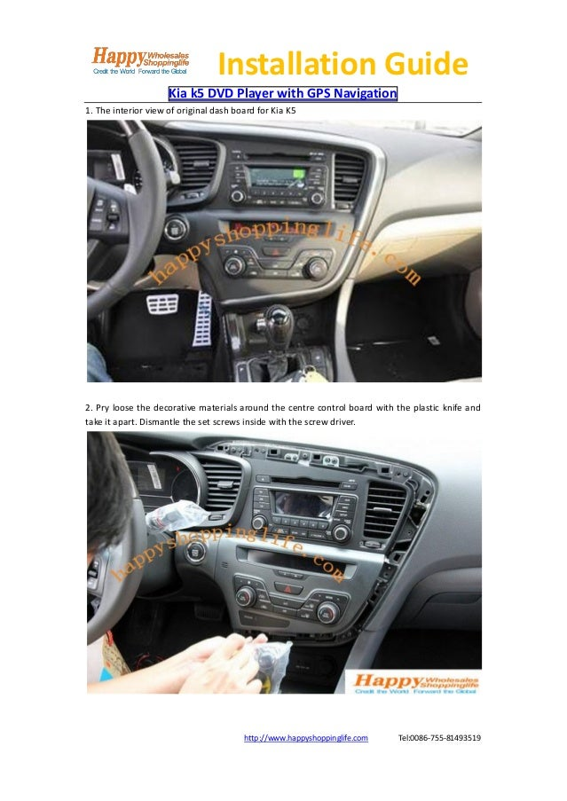 Installation Guide                     Kia k5 DVD Player with GPS Navigation1. The interior view of original dash board fo...